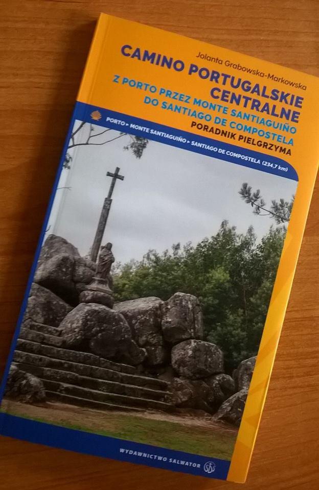 """Camino Portugalskie Centralne z Porto przez Monte Santiaguiño do Santiago de Compostela"""" przygotowany przez Jolantę Grabowską-Markowską"""